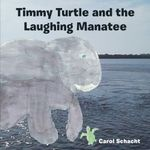 Timmy Turtle and the Laughing Manatee - Carol Schacht