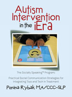 Autism Intervention in the iEra : Practical Social Communication Strategies for Integrating Toys and Tech in Treatment - Penina Rybak MA CCC-SLP