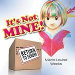 It's Not Mine! - Marie Louise Weeks