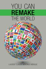 You Can Remake the World - Laurent Claude Mekongo Mengue