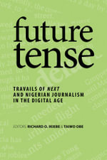 future tense : TRAVAILS OF NEXT AND NIGERIAN JOURNALISM IN THE DIGITAL AGE - Richard O. Ikiebe
