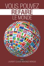 Vous pouvez refaire le monde - Laurent Claude Mekongo Mengue