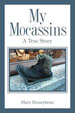 My Mocassins : A Sob Story or True? - Mary Honeybone
