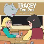 Tracey Tea Pot : The School Bully - Linda Patterson