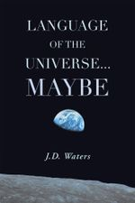 Language of the Universe . . . Maybe - J.D. Waters