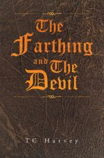 The Farthing and The Devil - TC Harvey