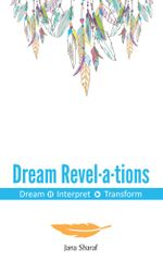 Dream Revel.a.tion : Dream Interpret Transform - Jana Sharaf