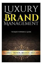 Luxury Brand Management : Market, Trends, Brands, History - James, Lloyd