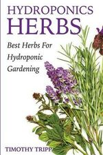 Hydroponics Herbs : Best Herbs for Hydroponic Gardening - Timothy Tripp