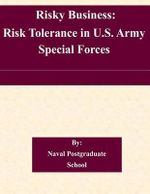 Risky Business : Risk Tolerance in U.S. Army Special Forces - Naval Postgraduate School