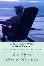A New Life with a New Prayer : After Temptations by Invitation - R. G. Myers