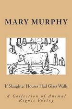 If Slaughter Houses Had Glass Walls - MS Mary M Murphy