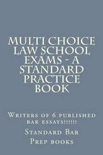 Multi Choice Law School Exams - A Standard Practice Book : Writers of 6 Published Bar Essays!!!!!! - Standard Bar Prep Books