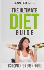 The Ultimate Diet Guide : Especially for Busy People - Jennifer King