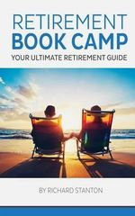 Retirement Book Camp : Your Ultimate Guide to Retirement - Lecturer School of Media & Communications  Richard Stanton