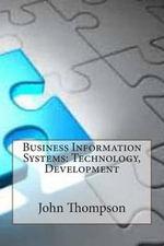 Business Information Systems : Technology, Development - John M Thompson
