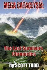 Mega Cataclysm : The Last Survivors Chronicles - Scott Todd, PH.D.