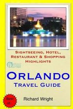 Orlando Travel Guide : Sightseeing, Hotel, Restaurant & Shopping Highlights - Richard Wright