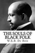 The Souls of Black Folk - W E B Du Bois