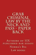 Grab Criminal Law by the Neck and Pass - Paper Back : Authors of Six Published Bar Essays - Norma's Big Law Books