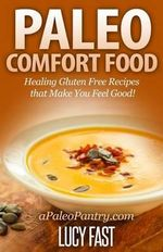 Paleo Comfort Food : Healing Gluten Free Recipes That Make You Feel Good! - Lucy Fast