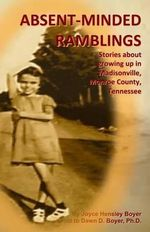Absent-Minded Ramblings : Stories about Growing Up in Madisonville, Monroe County, Tennessee - Joyce Hensley Boyer