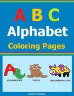 ABC Alphabet : Coloring Pages - Frances P Robinson