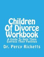 Children of Divorce Workbook : A Guide to Help Them Express Their Feelings