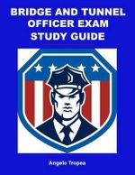 Bridge and Tunnel Officer Exam Study Guide - Angelo Tropea