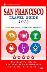 San Francisco Travel Guide 2015 : Shops, Restaurants, Arts, Entertainment and Nightlife (City Travel Guide 2015) - Scott B Adams