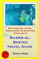 Sharm El-Sheikh Travel Guide : Sightseeing, Hotel, Restaurant & Shopping Highlights - Richard Wright