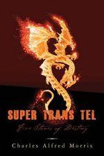 Super Trans Tel : Five Stones of Destiny - Charles Alfred Morris