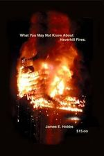 What You May Not Know about Haverhill Fires - James E Hobbs