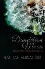 Dandelion Moon : Book 2 of the Hallowed Halls Series - Hannah Alexander