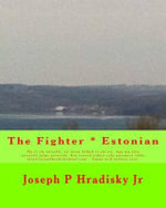 The Fighter * Estonian - Joseph P Hradisky, Jr