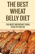 The Best Wheat Belly Diet : The Most Important Thing to Be Fit for Life - MR David Fox