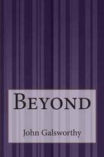 Beyond - John Galsworthy, Sir