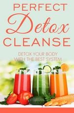 Perfect Detox Cleanse : Detox Your Body with the Best System - MR David Fox