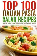 Top 100 Italian Pasta Salad Recipes : Healthy Quick & Simple Easy Recipes for Adult & Kids - Maria, Za