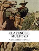 Clarence E. Mulford, Collection Novels - Clarence E Mulford
