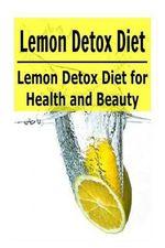 Lemon : Lemon Detox Diet for Health and Beauty: (Lemon - Lemon Detox - Lemon Recipes - Lemon Cures) - Sherry Bin