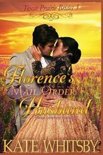 Florence's Mail Order Husband : A Clean Cowboy Romance - Kate Whitsby