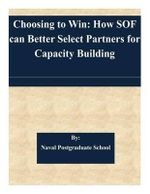 Choosing to Win : How Sof Can Better Select Partners for Capacity Building - Naval Postgraduate School