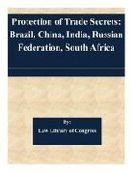 Protection of Trade Secrets : Brazil, China, India, Russian Federation, South Africa - Law Library of Congress