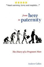From Here to Paternity : The Diary of a Pregnant Man - Andrew Cullen