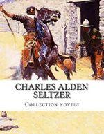 Charles Alden Seltzer, Collection Novels - Charles Alden Seltzer