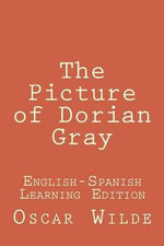 The Picture of Dorian Gray : The Picture of Dorian Gray: (English-Spanish Learning Edition) - Oscar Wilde