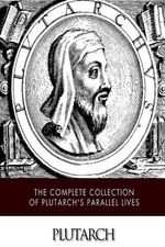 The Complete Collection of Plutarch's Parallel Lives - Plutarch