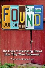 Found : The Lives of Interesting Cars & How They Were Discovered. a Novel. - Gregory Long
