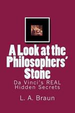 Da Vinci's Real Hidden Secrets : 'A Look at the Philosophers' Stone' - L a Braun